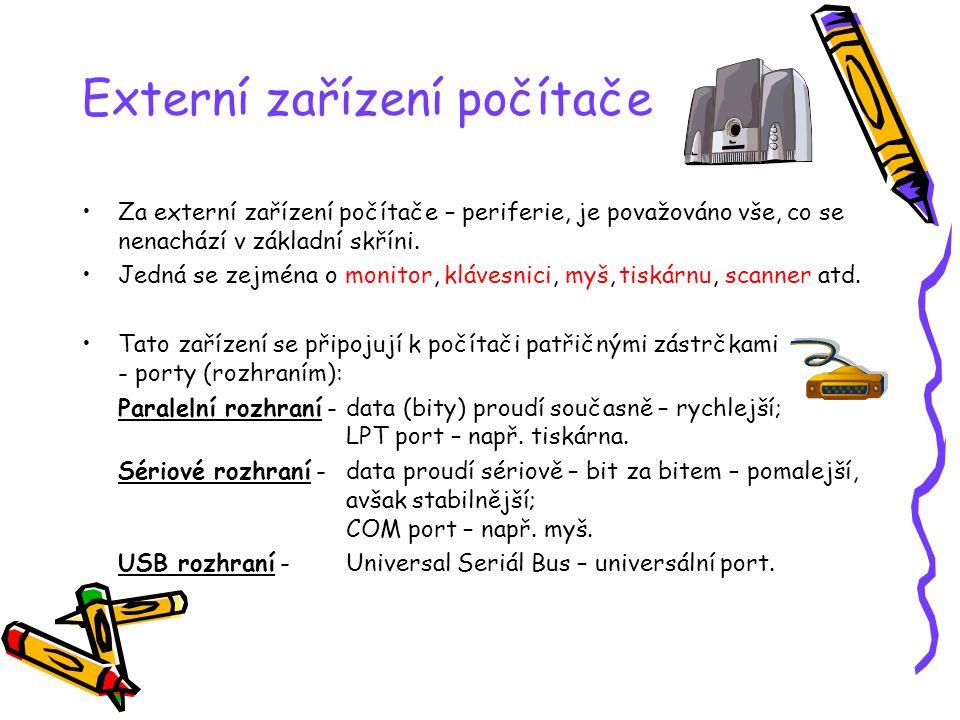 Externí zařízení počítače Za externí zařízení počítače – periferie, je považováno vše, co se nenachází v základní skříni. Jedná se zejména o monitor,