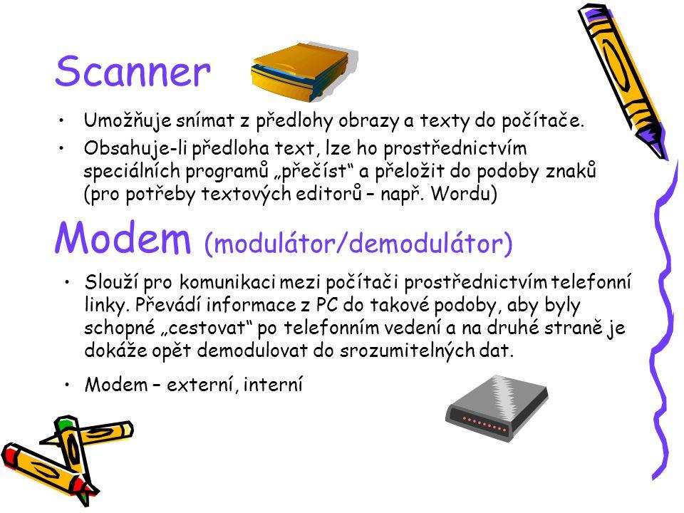 Scanner Umožňuje snímat z předlohy obrazy a texty do počítače.