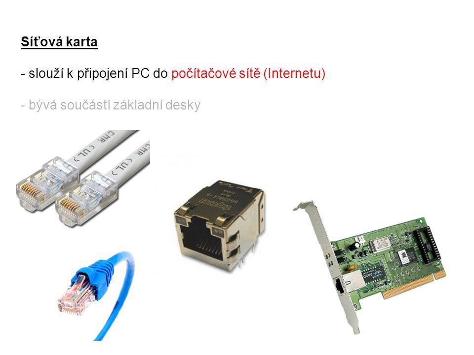 Síťová karta - slouží k připojení PC do počítačové sítě (Internetu) - bývá součástí základní desky