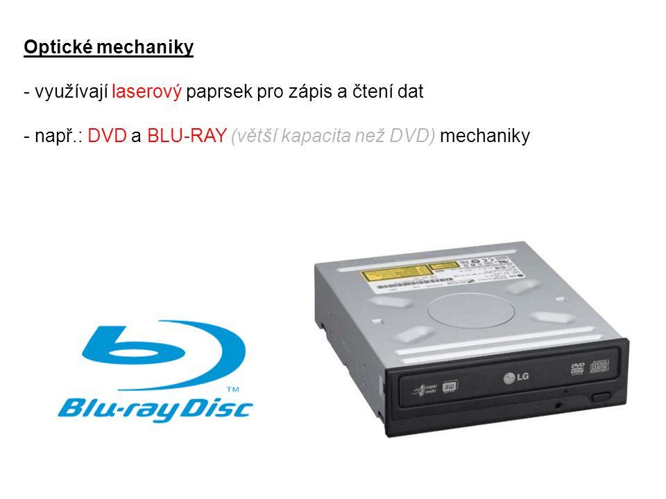 Optické mechaniky - využívají laserový paprsek pro zápis a čtení dat - např.: DVD a BLU-RAY (větší kapacita než DVD) mechaniky