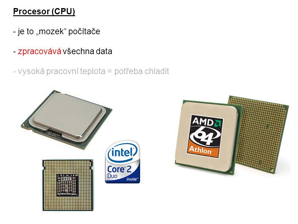 """Procesor (CPU) - je to """"mozek"""" počítače - zpracovává všechna data - vysoká pracovní teplota = potřeba chladit"""