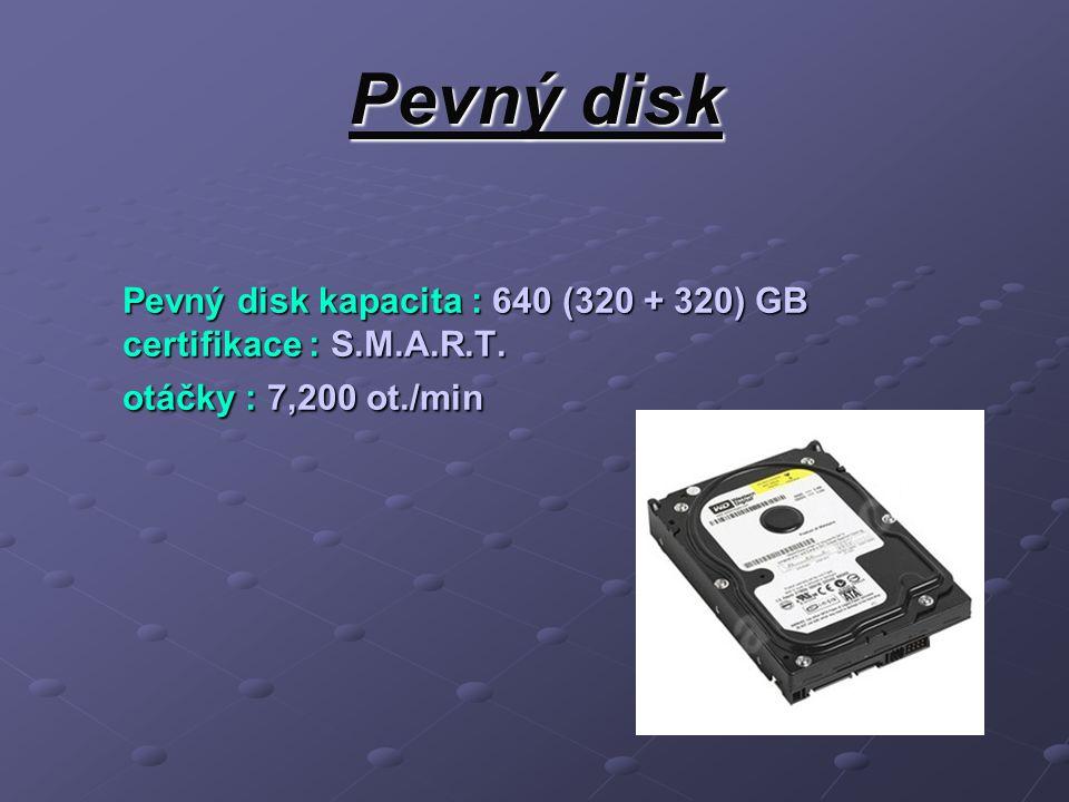 Pevný disk Pevný disk kapacita : 640 (320 + 320) GB certifikace : S.M.A.R.T. otáčky : 7,200 ot./min