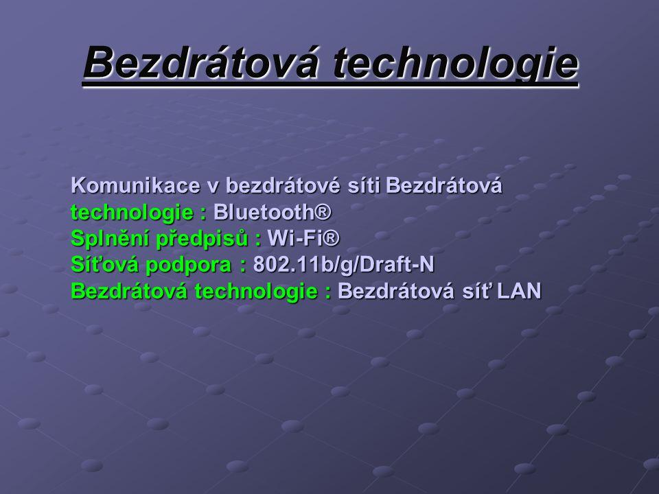 Bezdrátová technologie Komunikace v bezdrátové síti Bezdrátová technologie : Bluetooth® Splnění předpisů : Wi-Fi® Síťová podpora : 802.11b/g/Draft-N B