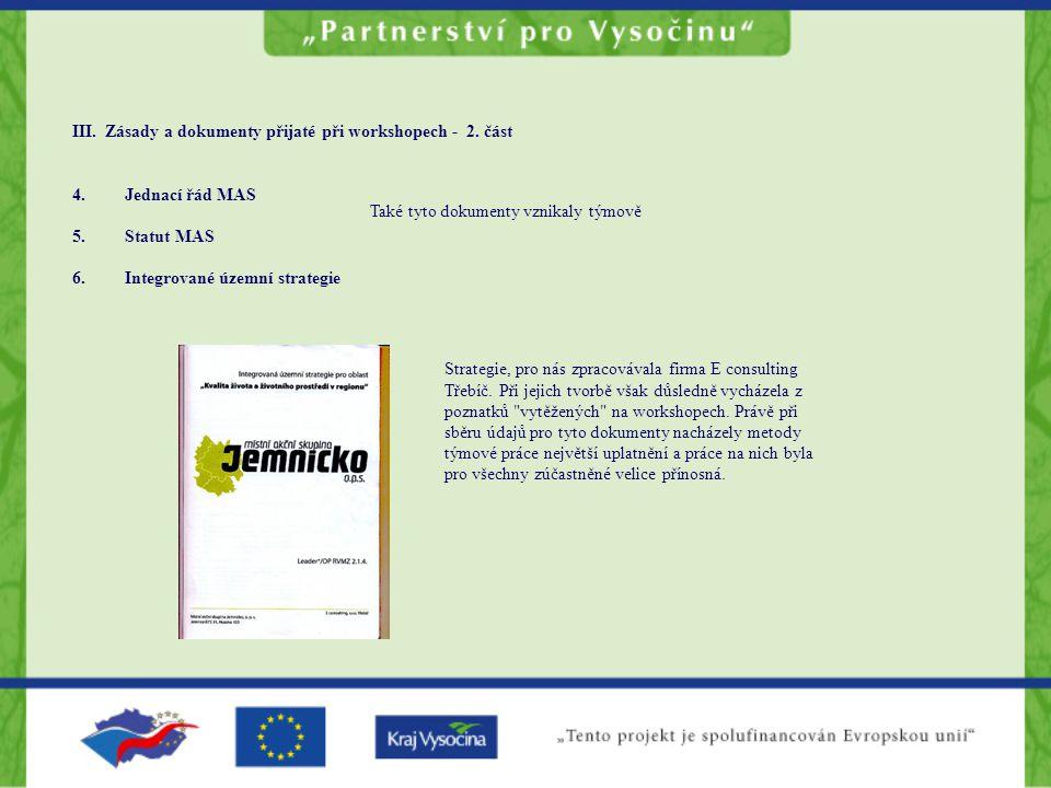 III. Zásady a dokumenty přijaté při workshopech - 2. část 4.Jednací řád MAS 5.Statut MAS Také tyto dokumenty vznikaly týmově 6.Integrované územní stra