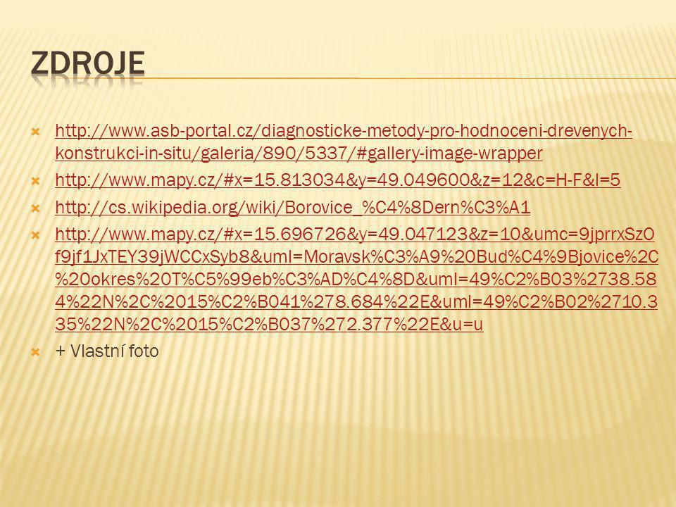  http://www.asb-portal.cz/diagnosticke-metody-pro-hodnoceni-drevenych- konstrukci-in-situ/galeria/890/5337/#gallery-image-wrapper http://www.asb-portal.cz/diagnosticke-metody-pro-hodnoceni-drevenych- konstrukci-in-situ/galeria/890/5337/#gallery-image-wrapper  http://www.mapy.cz/#x=15.813034&y=49.049600&z=12&c=H-F&l=5 http://www.mapy.cz/#x=15.813034&y=49.049600&z=12&c=H-F&l=5  http://cs.wikipedia.org/wiki/Borovice_%C4%8Dern%C3%A1 http://cs.wikipedia.org/wiki/Borovice_%C4%8Dern%C3%A1  http://www.mapy.cz/#x=15.696726&y=49.047123&z=10&umc=9jprrxSzO f9jf1JxTEY39jWCCxSyb8&uml=Moravsk%C3%A9%20Bud%C4%9Bjovice%2C %20okres%20T%C5%99eb%C3%AD%C4%8D&uml=49%C2%B03%2738.58 4%22N%2C%2015%C2%B041%278.684%22E&uml=49%C2%B02%2710.3 35%22N%2C%2015%C2%B037%272.377%22E&u=u http://www.mapy.cz/#x=15.696726&y=49.047123&z=10&umc=9jprrxSzO f9jf1JxTEY39jWCCxSyb8&uml=Moravsk%C3%A9%20Bud%C4%9Bjovice%2C %20okres%20T%C5%99eb%C3%AD%C4%8D&uml=49%C2%B03%2738.58 4%22N%2C%2015%C2%B041%278.684%22E&uml=49%C2%B02%2710.3 35%22N%2C%2015%C2%B037%272.377%22E&u=u  + Vlastní foto