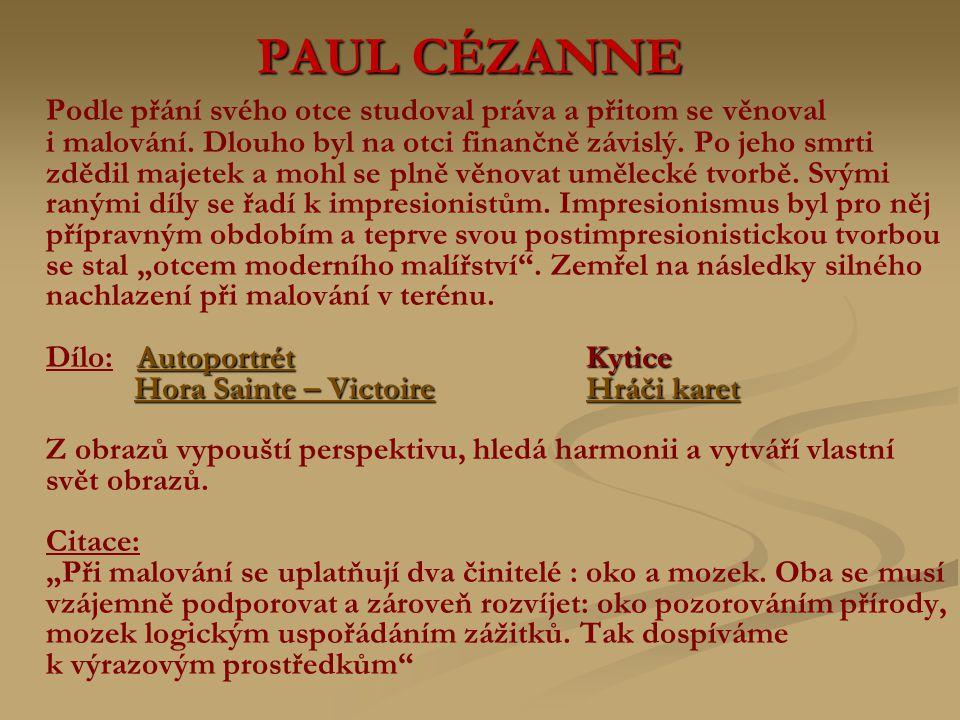PAUL CÉZANNE Podle přání svého otce studoval práva a přitom se věnoval i malování. Dlouho byl na otci finančně závislý. Po jeho smrti zdědil majetek a