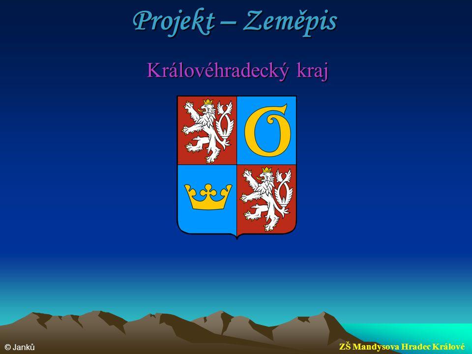 Projekt – Zeměpis Královéhradecký kraj © Janků ZŠ Mandysova Hradec Králové