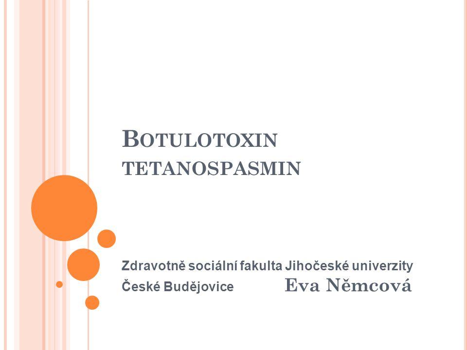 B OTULOTOXIN TETANOSPASMIN Zdravotně sociální fakulta Jihočeské univerzity České Budějovice Eva Němcová