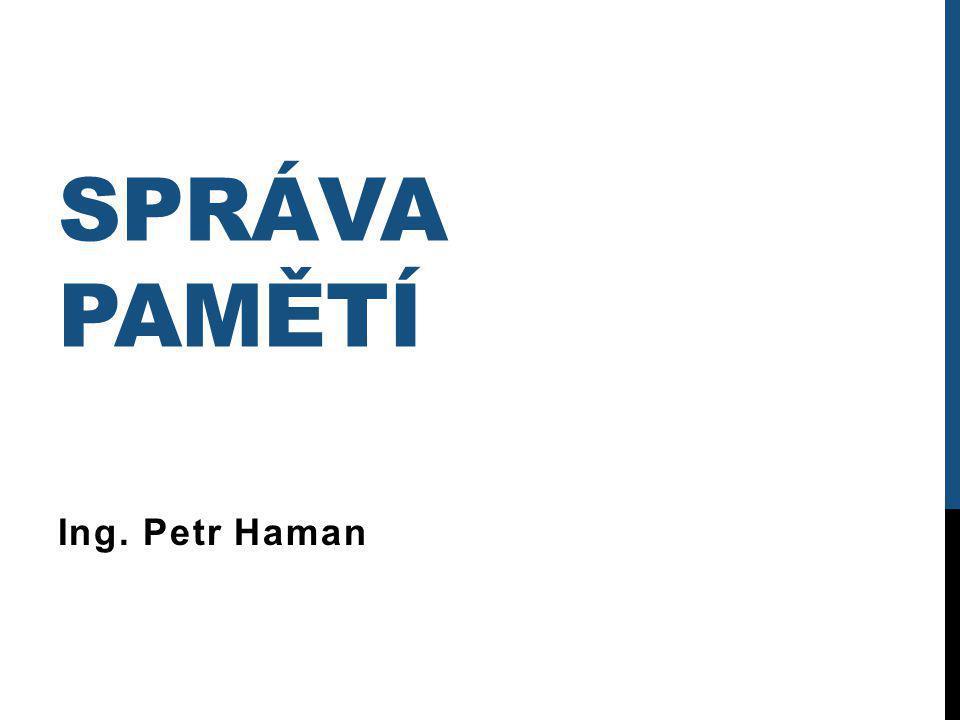 SPRÁVA PAMĚTÍ Ing. Petr Haman