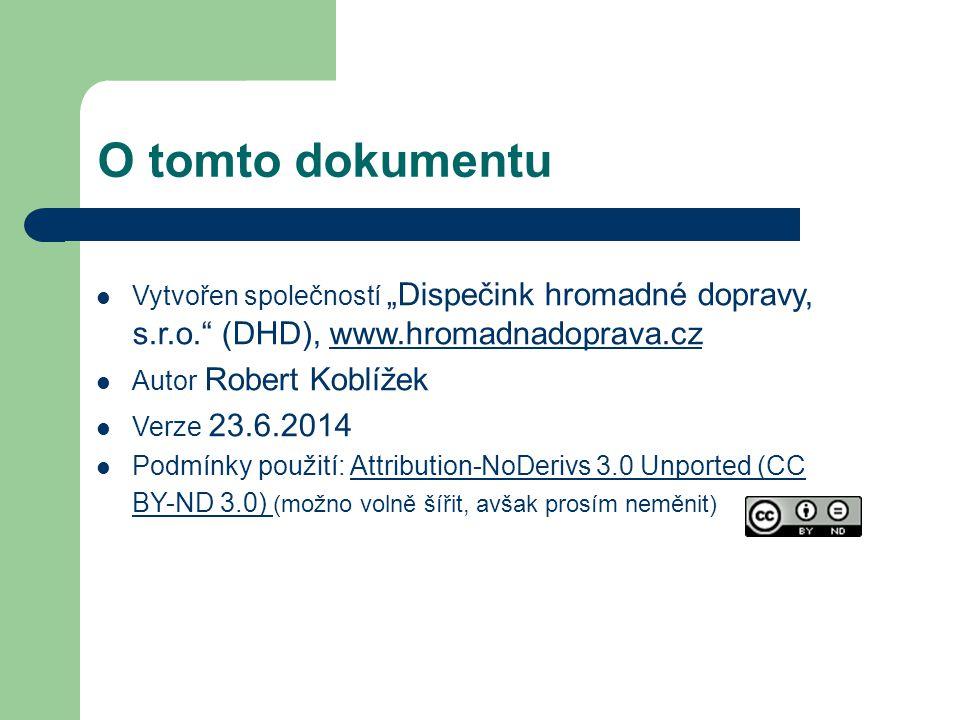 """O tomto dokumentu Vytvořen společností """"Dispečink hromadné dopravy, s.r.o."""" (DHD), www.hromadnadoprava.czwww.hromadnadoprava.cz Autor Robert Koblížek"""