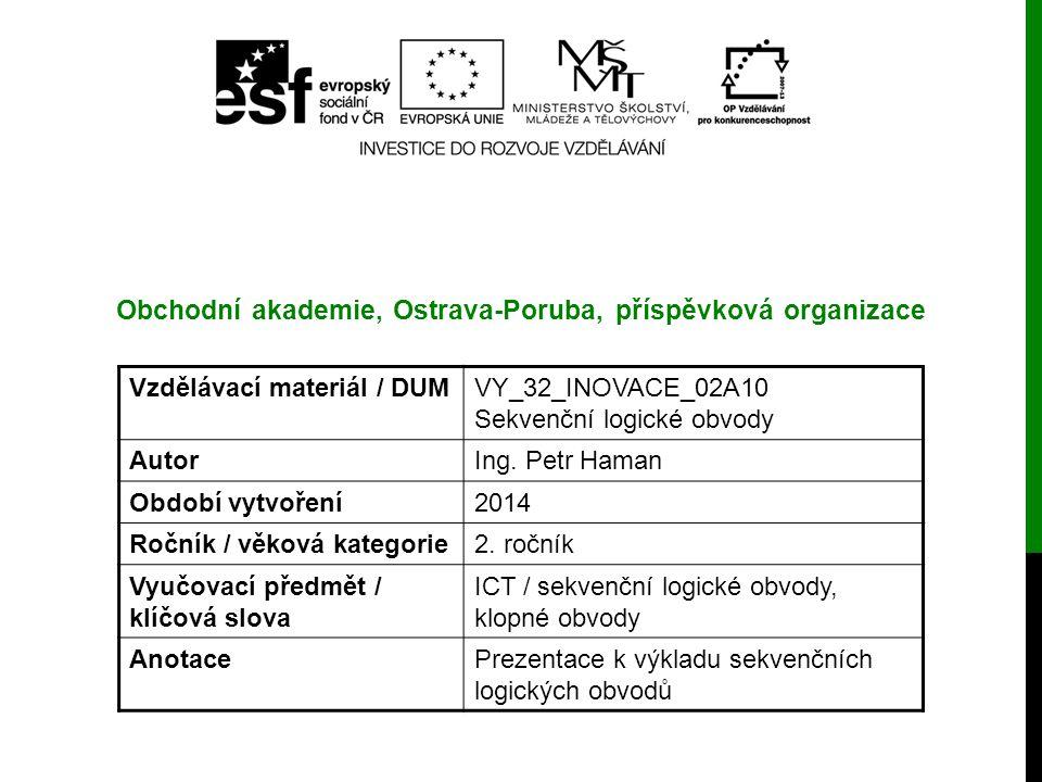 Vzdělávací materiál / DUMVY_32_INOVACE_02A10 Sekvenční logické obvody AutorIng. Petr Haman Období vytvoření2014 Ročník / věková kategorie2. ročník Vyu