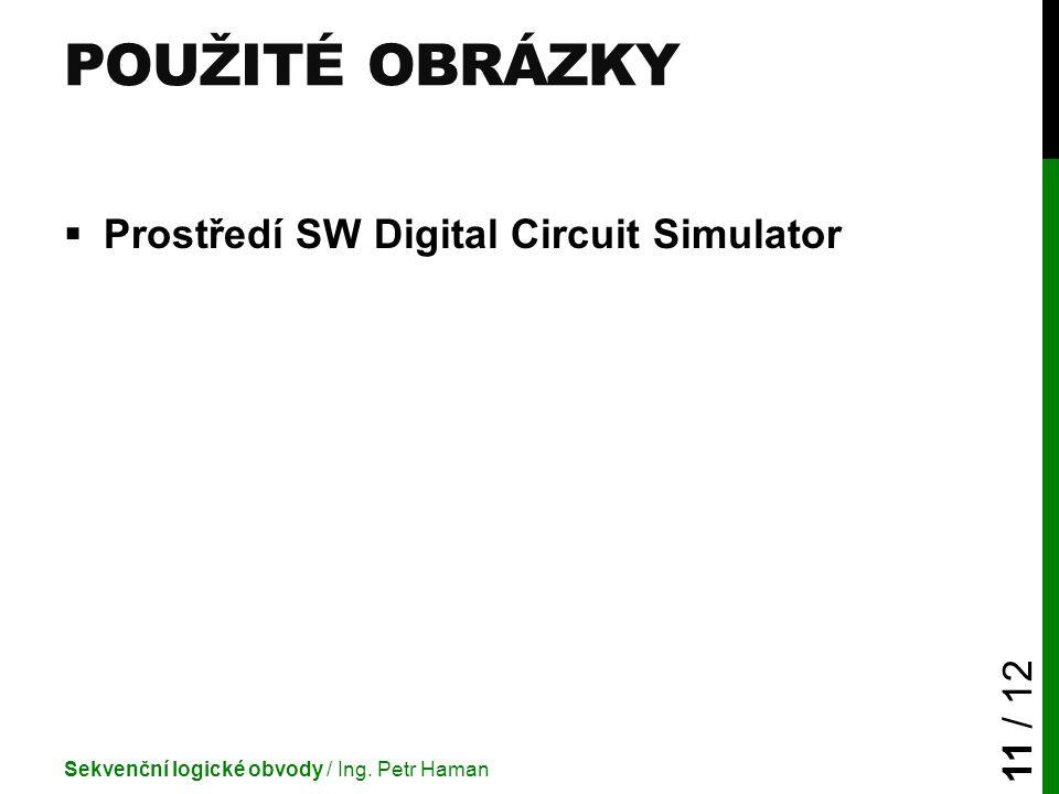POUŽITÉ OBRÁZKY  Prostředí SW Digital Circuit Simulator Sekvenční logické obvody / Ing. Petr Haman 11 / 12