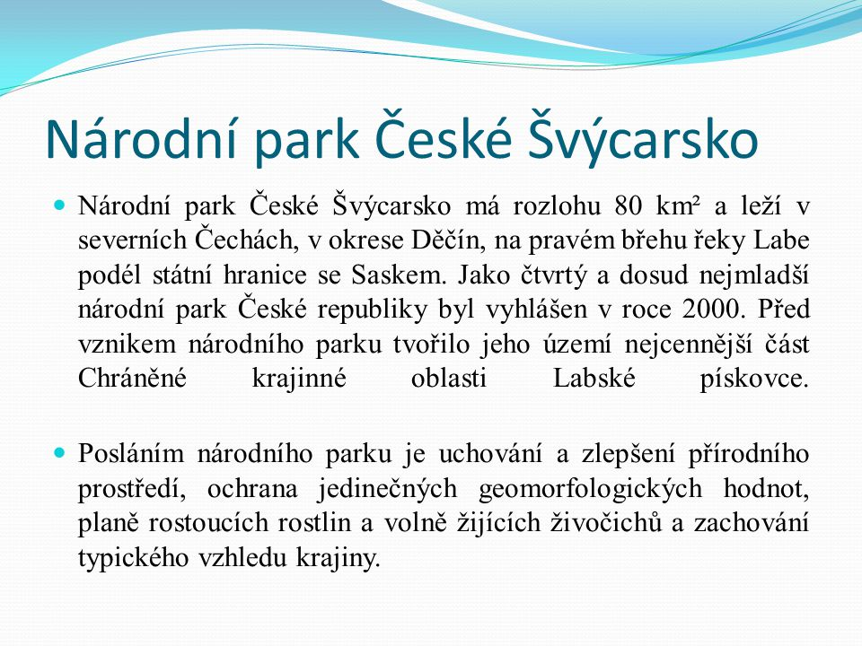 Národní park České Švýcarsko Národní park České Švýcarsko má rozlohu 80 km² a leží v severních Čechách, v okrese Děčín, na pravém břehu řeky Labe podé