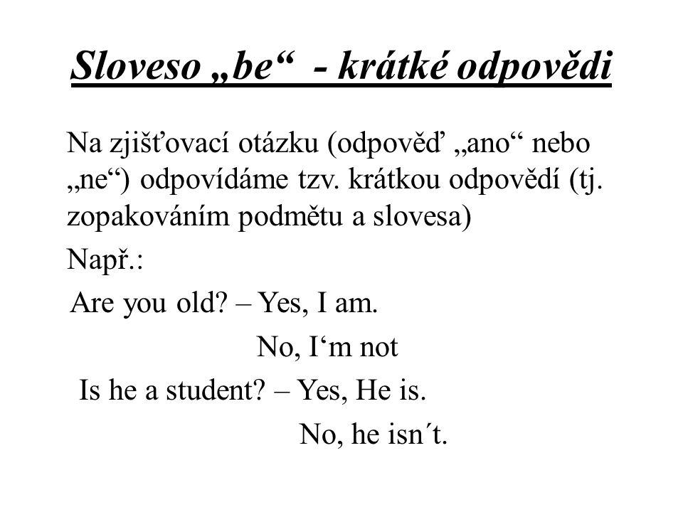 """Sloveso """"be"""" - krátké odpovědi Na zjišťovací otázku (odpověď """"ano"""" nebo """"ne"""") odpovídáme tzv. krátkou odpovědí (tj. zopakováním podmětu a slovesa) Nap"""