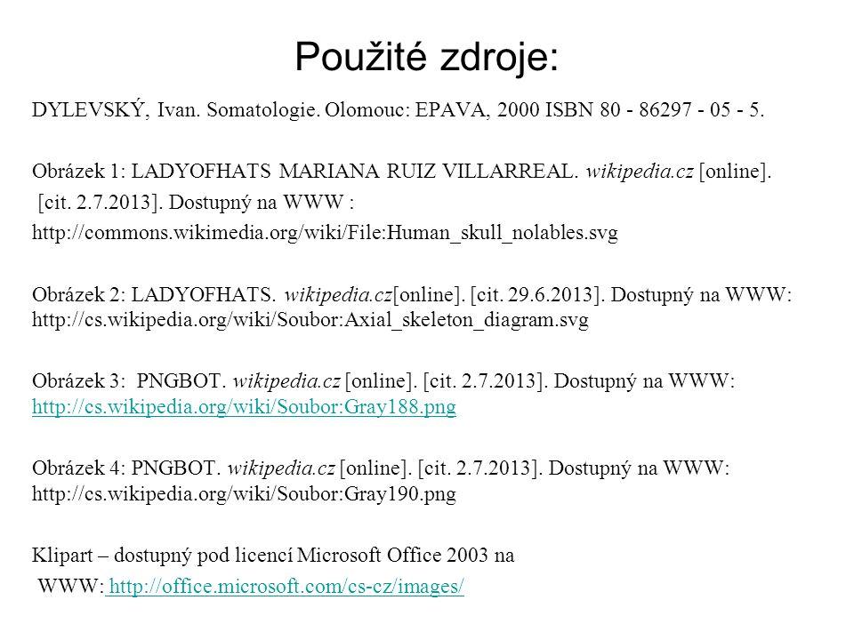 Použité zdroje: DYLEVSKÝ, Ivan. Somatologie. Olomouc: EPAVA, 2000 ISBN 80 - 86297 - 05 - 5. Obrázek 1: LADYOFHATS MARIANA RUIZ VILLARREAL. wikipedia.c