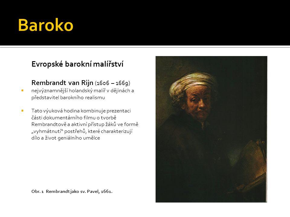 """Evropské barokní malířství Rembrandt van Rijn (1606 – 1669)  nejvýznamnější holandský malíř v dějinách a představitel barokního realismu  Tato výuková hodina kombinuje prezentaci části dokumentárního filmu o tvorbě Rembrandtově a aktivní přístup žáků ve formě """"vyhmátnutí postřehů, které charakterizují dílo a život geniálního umělce Obr."""