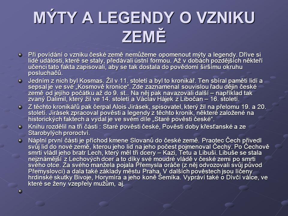 MÝTY A LEGENDY O VZNIKU ZEMĚ Při povídání o vzniku české země nemůžeme opomenout mýty a legendy.