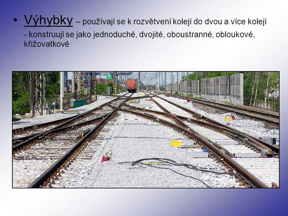 Výhybky – používají se k rozvětvení kolejí do dvou a více kolejí - konstruují se jako jednoduché, dvojité, oboustranné, obloukové, křižovatkové