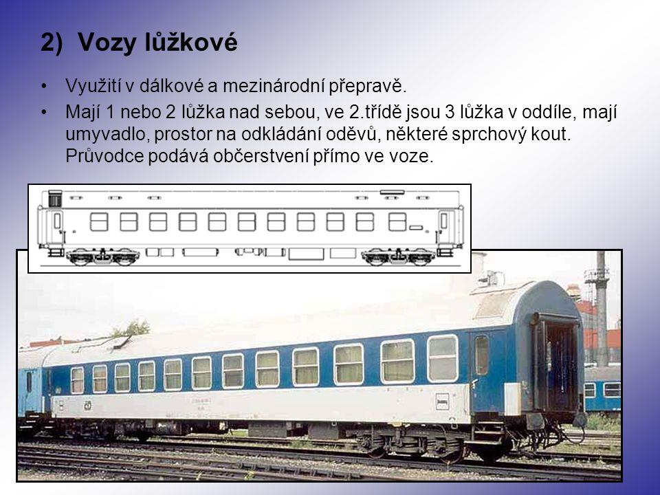 2) Vozy lůžkové Využití v dálkové a mezinárodní přepravě. Mají 1 nebo 2 lůžka nad sebou, ve 2.třídě jsou 3 lůžka v oddíle, mají umyvadlo, prostor na o