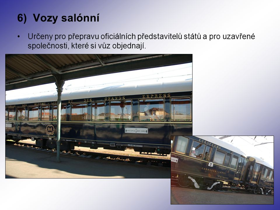6) Vozy salónní Určeny pro přepravu oficiálních představitelů států a pro uzavřené společnosti, které si vůz objednají.