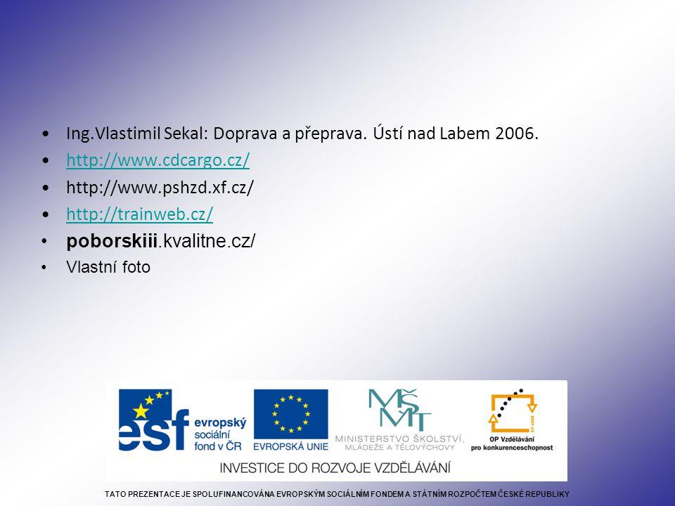 Ing.Vlastimil Sekal: Doprava a přeprava. Ústí nad Labem 2006. http://www.cdcargo.cz/ http://www.pshzd.xf.cz/ http://trainweb.cz/ poborskiii.kvalitne.c