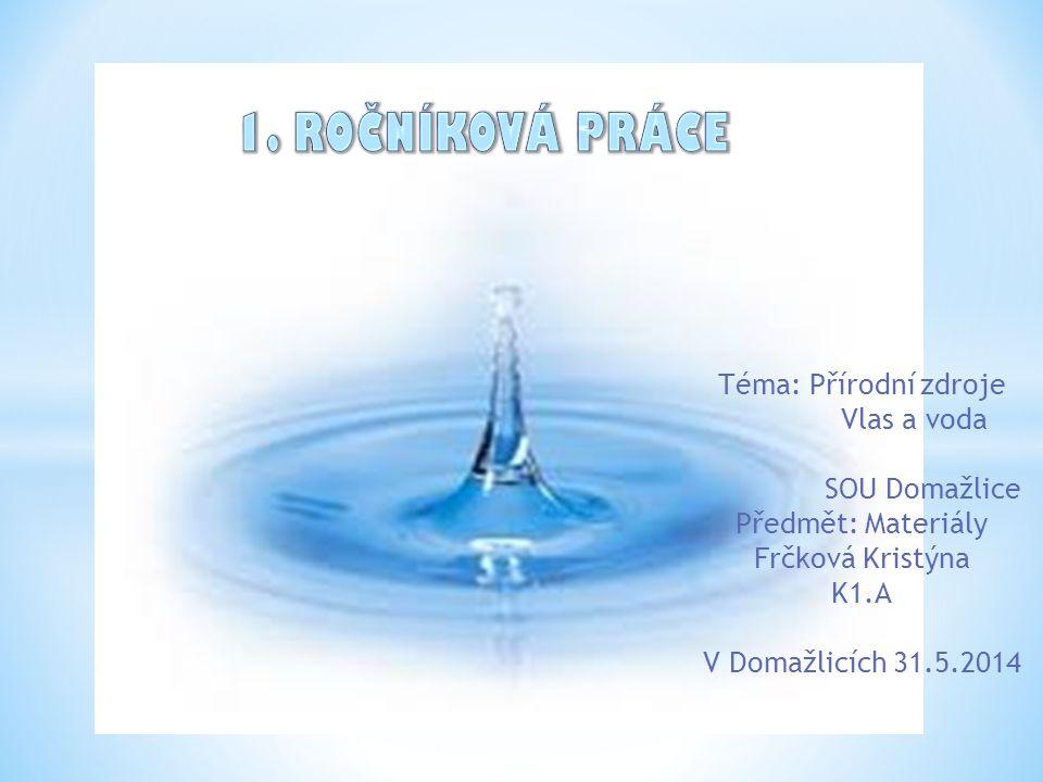 Téma: Přírodní zdroje Vlas a voda SOU Domažlice Předmět: Materiály Frčková Kristýna K1.A V Domažlicích 31.5.2014