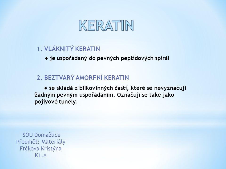 1. VLÁKNITÝ KERATIN ● je uspořádaný do pevných peptidových spirál 2. BEZTVARÝ AMORFNÍ KERATIN ● se skládá z bílkovinných částí, které se nevyznačují ž