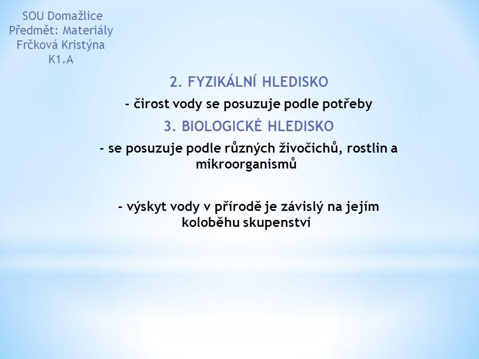 2. FYZIKÁLNÍ HLEDISKO - čirost vody se posuzuje podle potřeby 3. BIOLOGICKÉ HLEDISKO - se posuzuje podle různých živočichů, rostlin a mikroorganismů -