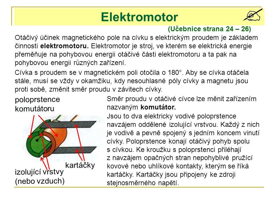 Elektromotor (Učebnice strana 24 – 26) Otáčivý účinek magnetického pole na cívku s elektrickým proudem je základem činnosti elektromotoru. Elektromoto