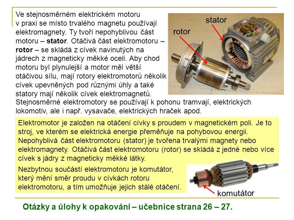 Ve stejnosměrném elektrickém motoru v praxi se místo trvalého magnetu používají elektromagnety.