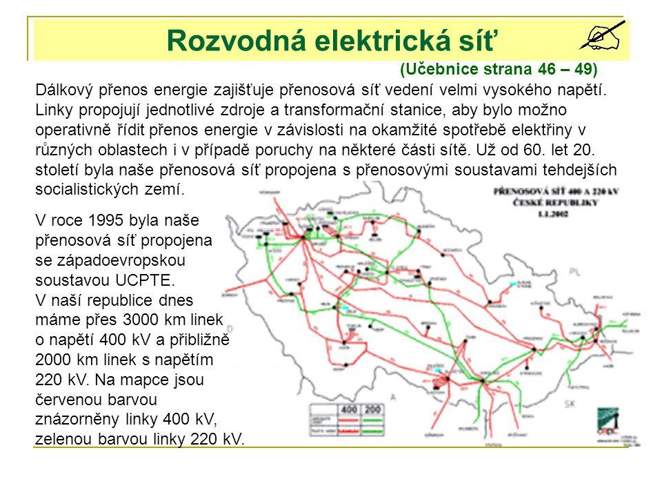 Rozvodná elektrická síť (Učebnice strana 46 – 49) Dálkový přenos energie zajišťuje přenosová síť vedení velmi vysokého napětí. Linky propojují jednotl