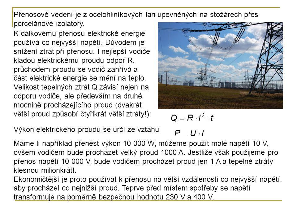 Výkon elektrického proudu se určí ze vztahu Přenosové vedení je z ocelohliníkových lan upevněných na stožárech přes porcelánové izolátory. K dálkovému
