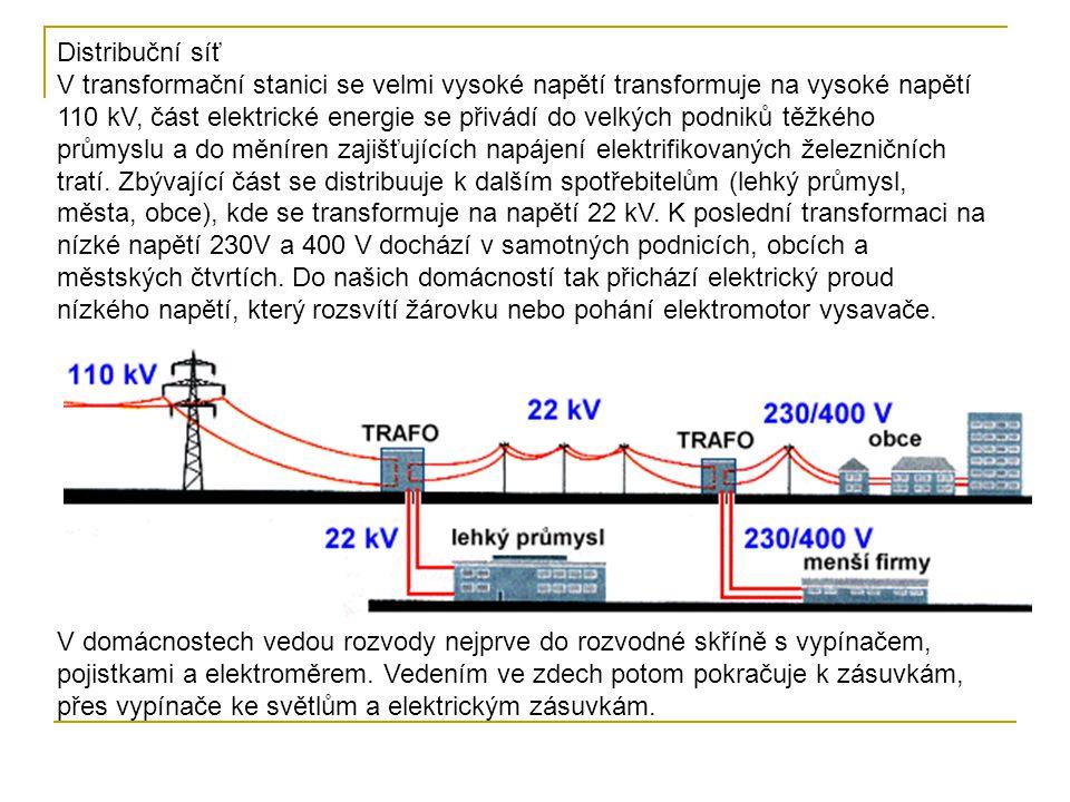 Schéma elektrické rozvodné sítě: elektrárna (tepelná, jaderná, vodní...) 6,3 kV transformátor z 6,3 kV na 220 kV oblastní transformátor z 220 kV na 22 kV místní transformátor z 22 kV na 230 V spotřebitelská síť velmi vysoké napětí (vvn) vysoké napětí (vn) nízké napětí (nn) tepelná elektrárna jaderná elektrárna vodní elektrárna