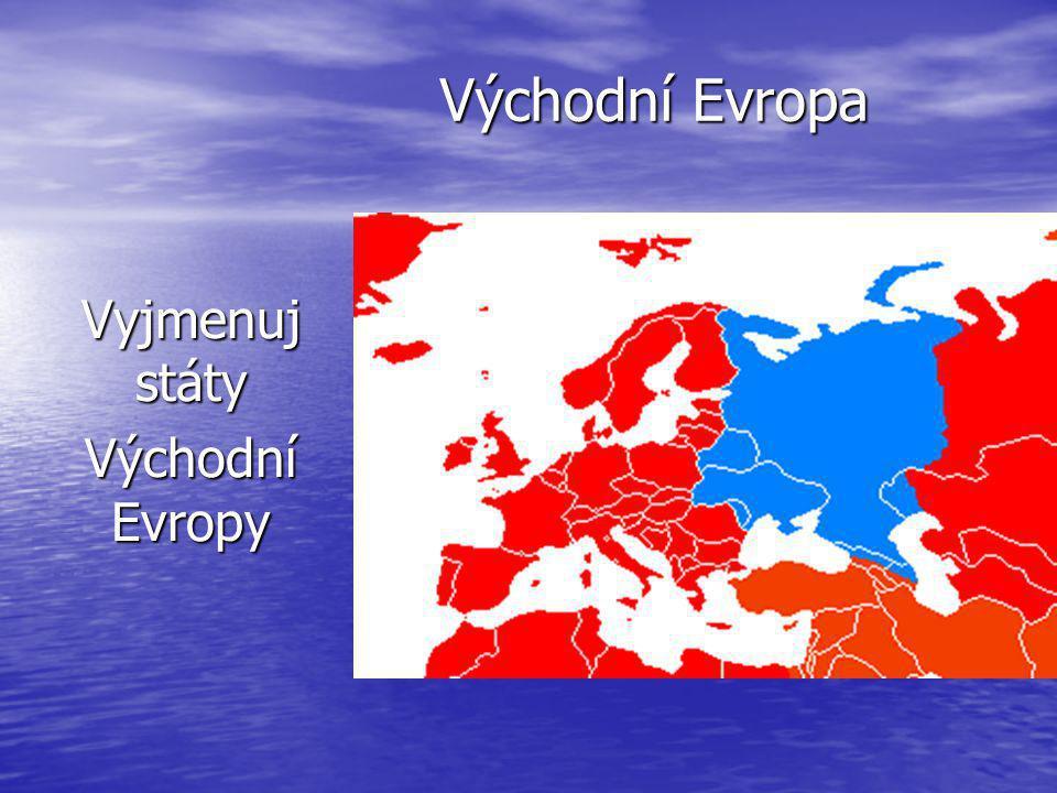 Východní Evropa Východní Evropa Vyjmenuj státy Východní Evropy