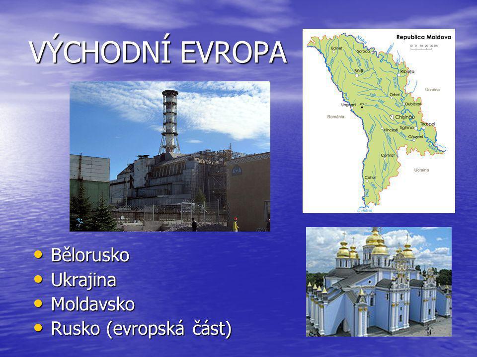 VÝCHODNÍ EVROPA Bělorusko Bělorusko Ukrajina Ukrajina Moldavsko Moldavsko Rusko (evropská část) Rusko (evropská část)
