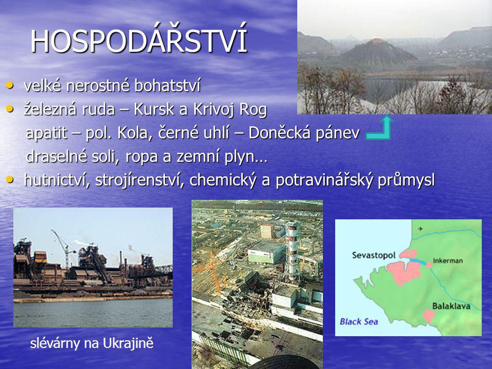 HOSPODÁŘSTVÍ velké nerostné bohatství velké nerostné bohatství železná ruda – Kursk a Krivoj Rog železná ruda – Kursk a Krivoj Rog apatit – pol.