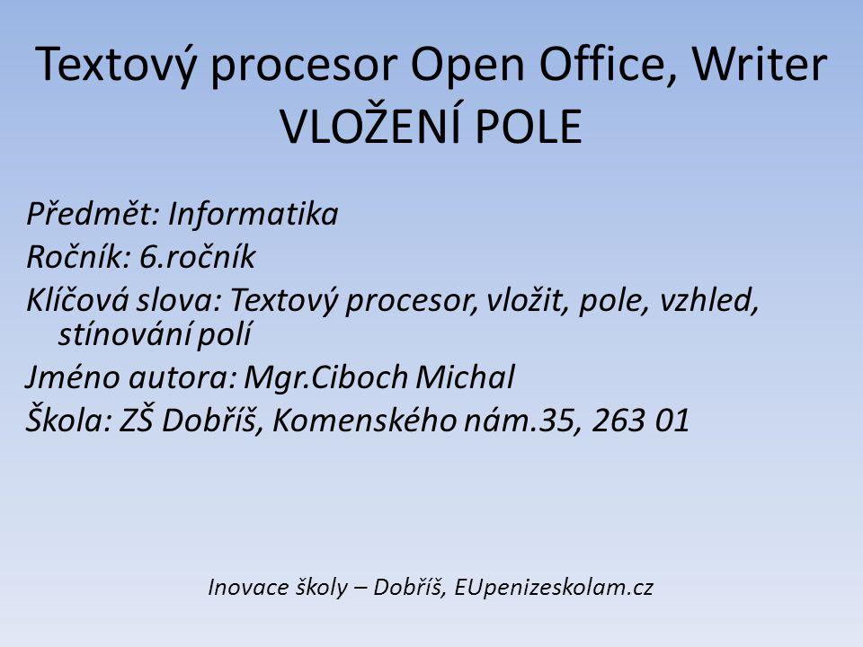 Textový procesor Open Office, Writer VLOŽENÍ POLE Předmět: Informatika Ročník: 6.ročník Klíčová slova: Textový procesor, vložit, pole, vzhled, stínová
