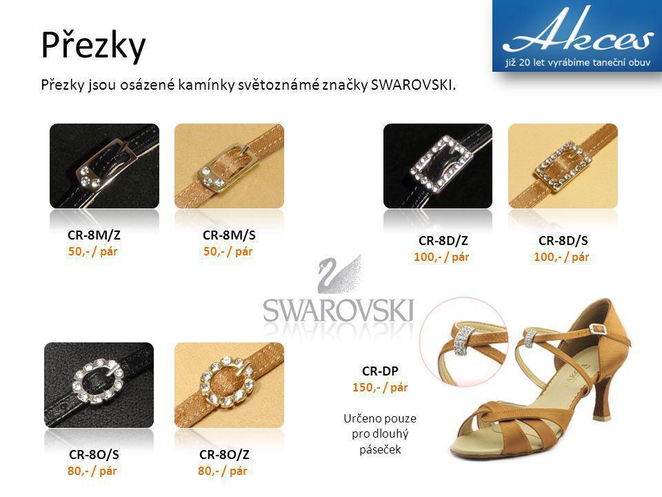 Přezky Přezky jsou osázené kamínky světoznámé značky SWAROVSKI. CR-8M/Z 50,- / pár CR-8M/S 50,- / pár CR-8D/Z 100,- / pár CR-8D/S 100,- / pár CR-8O/S