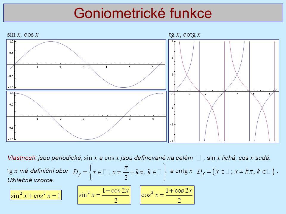 Goniometrické funkce sin x, cos x tg x, cotg x Vlastnosti: jsou periodické, sin x a cos x jsou definované na celém, sin x lichá, cos x sudá. tg x má d