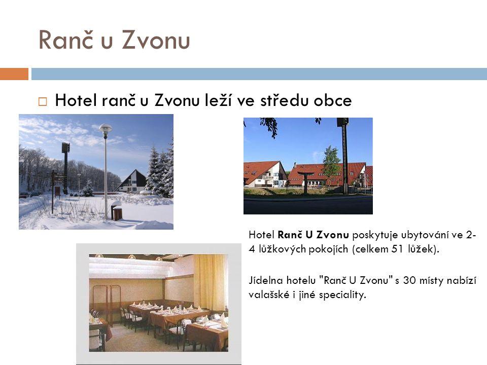 Ranč u Zvonu  Hotel ranč u Zvonu leží ve středu obce Hotel Ranč U Zvonu poskytuje ubytování ve 2- 4 lůžkových pokojích (celkem 51 lůžek). Jídelna hot