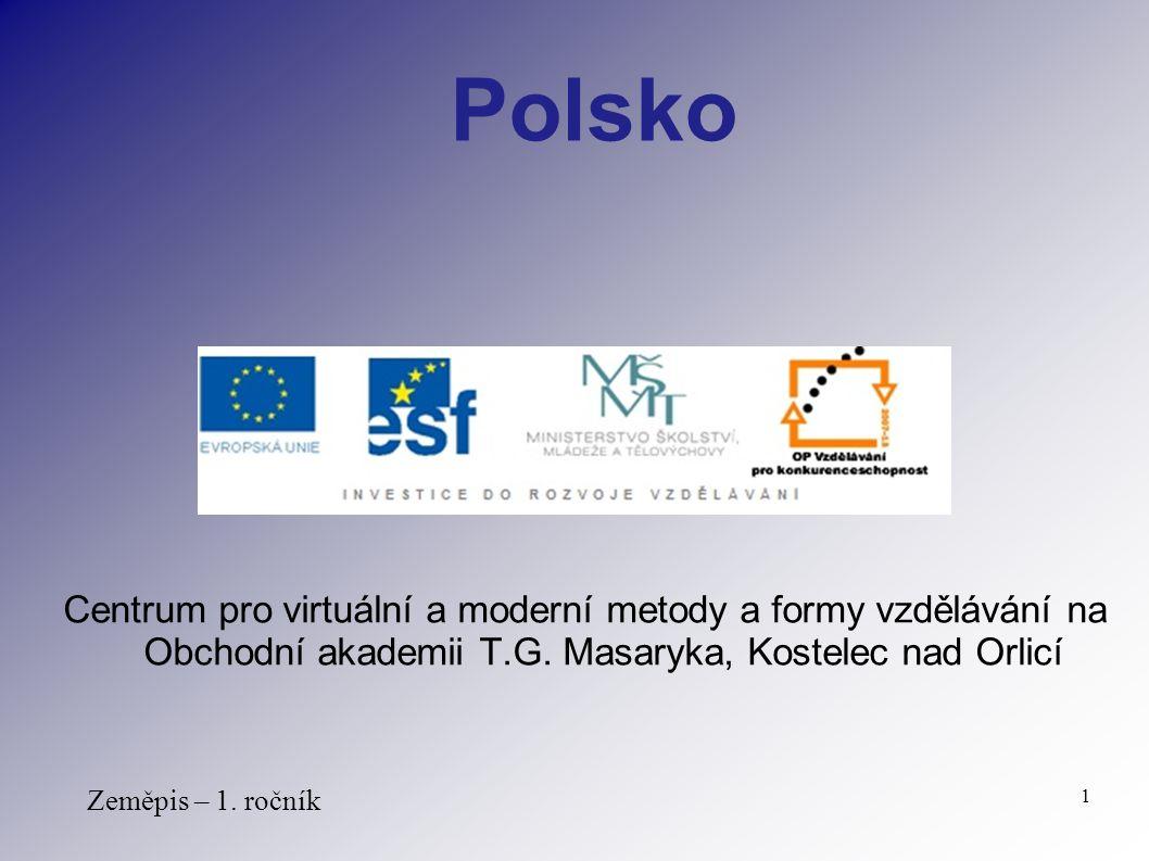 Centrum pro virtuální a moderní metody a formy vzdělávání na Obchodní akademii T.G. Masaryka, Kostelec nad Orlicí Zeměpis – 1. ročník 1 Polsko