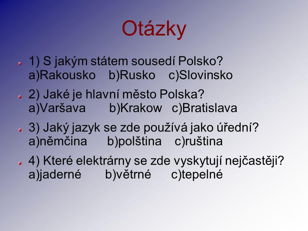 Otázky 1) S jakým státem sousedí Polsko? a)Rakousko b)Rusko c)Slovinsko 2) Jaké je hlavní město Polska? a)Varšava b)Krakow c)Bratislava 3) Jaký jazyk