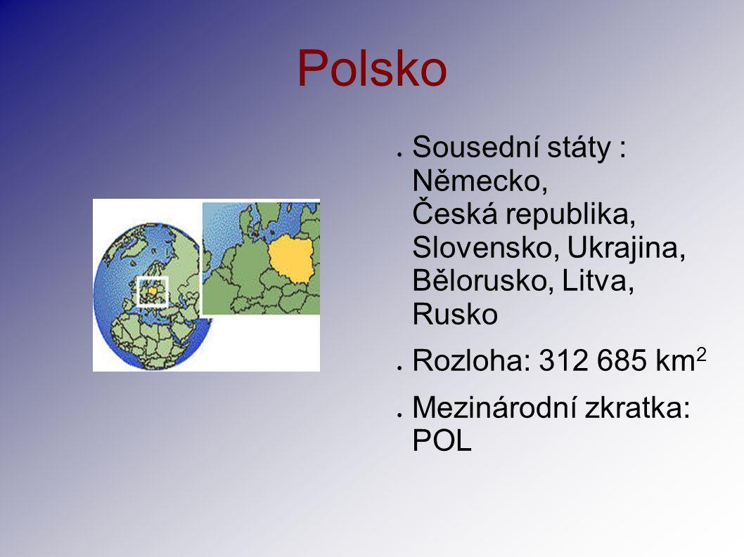 ● Sousední státy : Německo, Česká republika, Slovensko, Ukrajina, Bělorusko, Litva, Rusko ● Rozloha: 312 685 km 2 ● Mezinárodní zkratka: POL