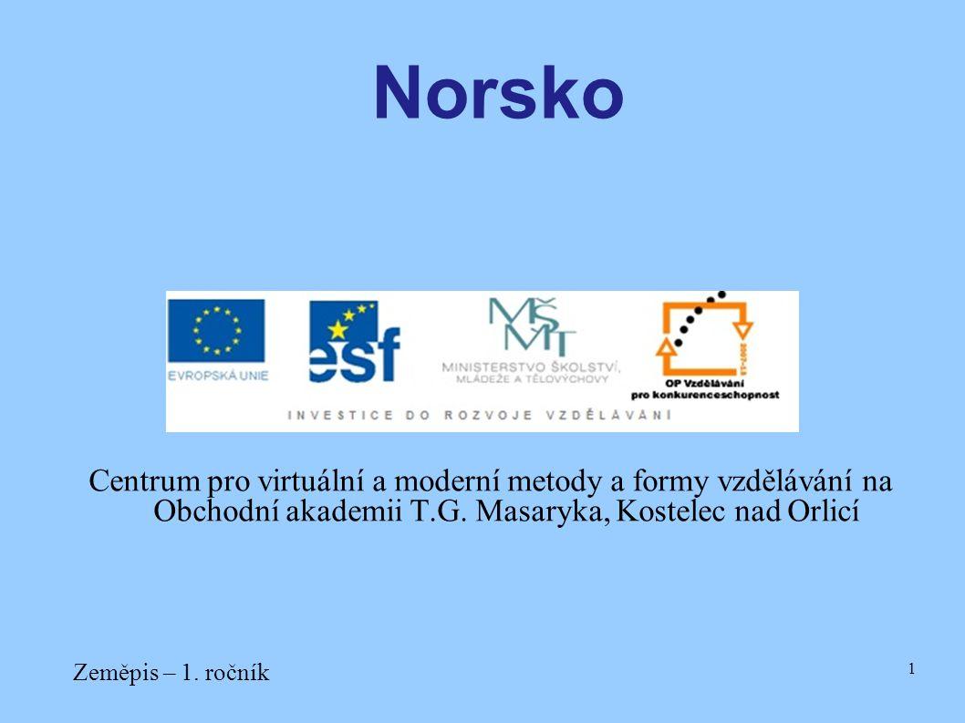Centrum pro virtuální a moderní metody a formy vzdělávání na Obchodní akademii T.G. Masaryka, Kostelec nad Orlicí Zeměpis – 1. ročník 1 Norsko
