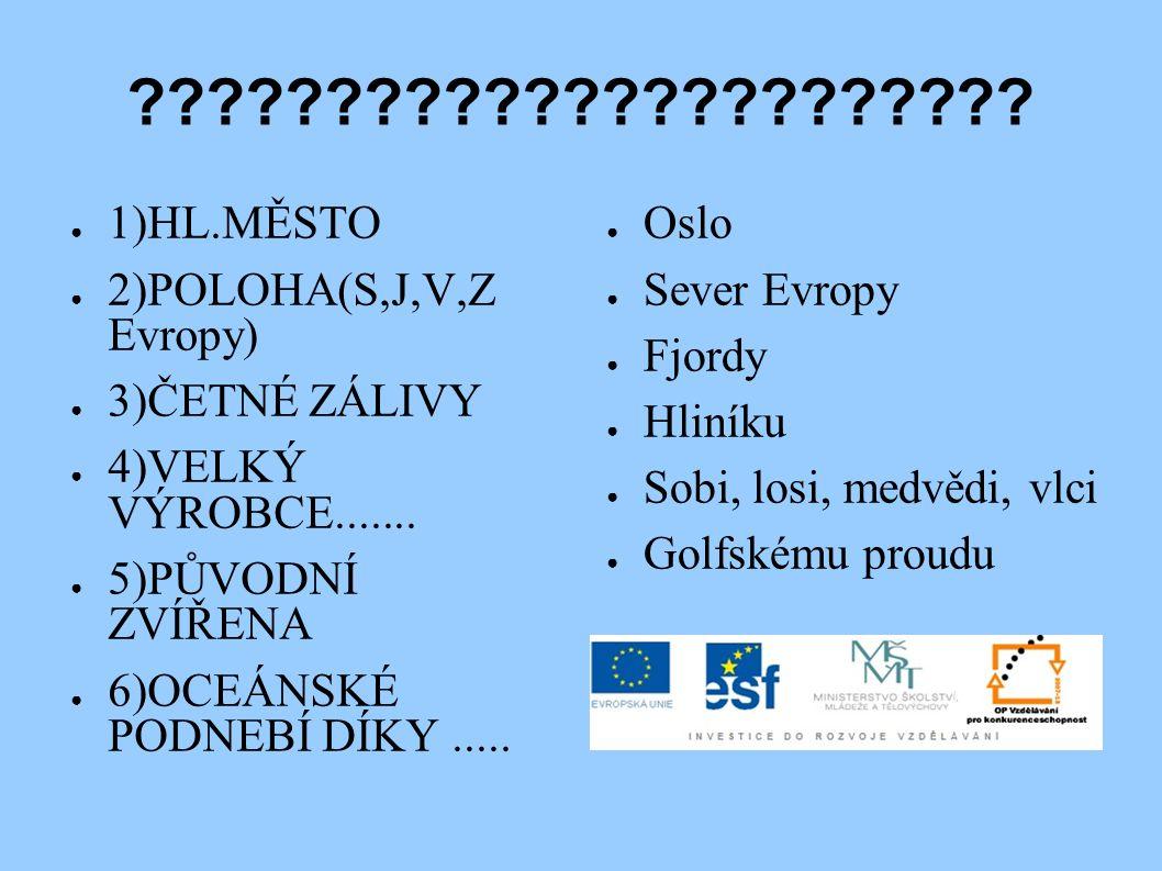 ??????????????????????? ● 1)HL.MĚSTO ● 2)POLOHA(S,J,V,Z Evropy) ● 3)ČETNÉ ZÁLIVY ● 4)VELKÝ VÝROBCE....... ● 5)PŮVODNÍ ZVÍŘENA ● 6)OCEÁNSKÉ PODNEBÍ DÍK
