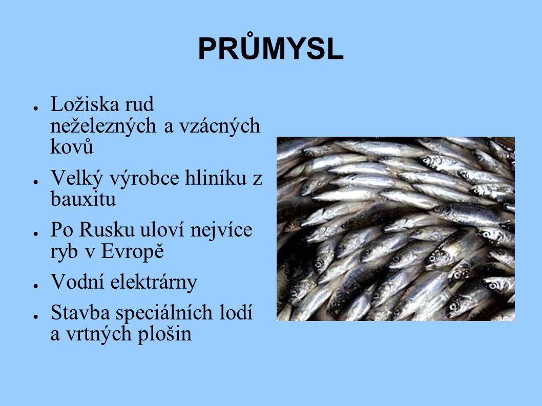 PRŮMYSL ● Ložiska rud neželezných a vzácných kovů ● Velký výrobce hliníku z bauxitu ● Po Rusku uloví nejvíce ryb v Evropě ● Vodní elektrárny ● Stavba