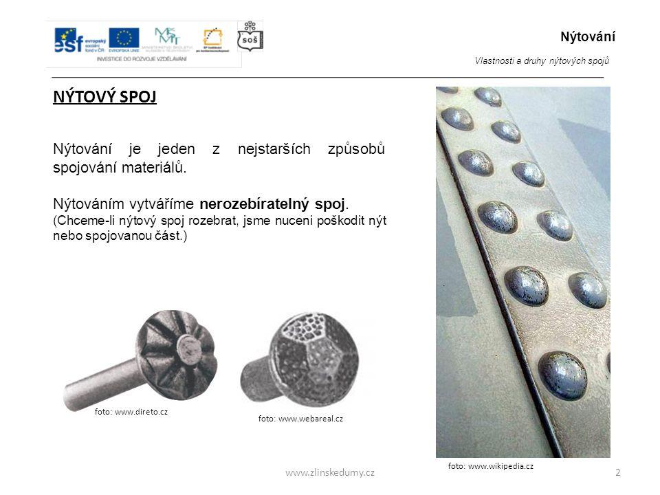 www.zlinskedumy.cz NÝTOVÝ SPOJ Nýtování je jeden z nejstarších způsobů spojování materiálů.