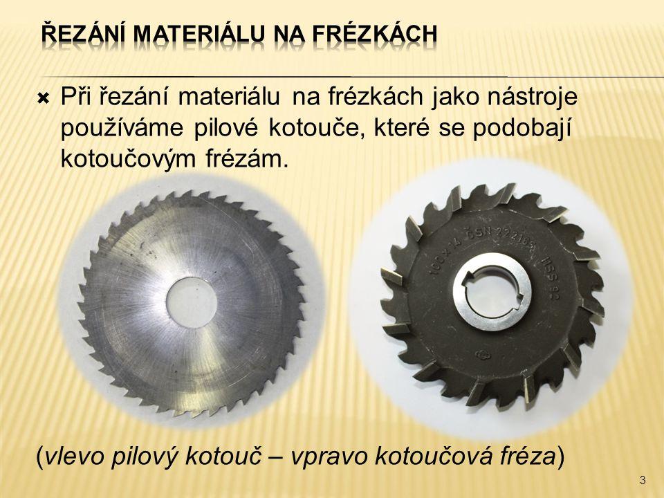  Při řezání materiálu na frézkách jako nástroje používáme pilové kotouče, které se podobají kotoučovým frézám.