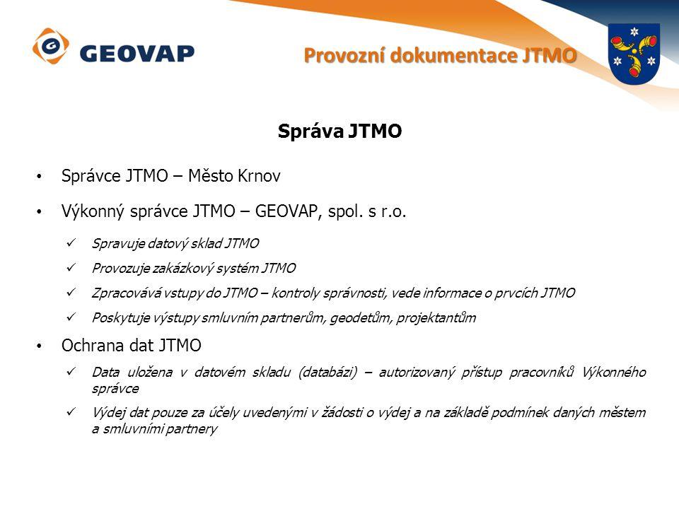 Správa JTMO Správce JTMO – Město Krnov Výkonný správce JTMO – GEOVAP, spol. s r.o. Spravuje datový sklad JTMO Provozuje zakázkový systém JTMO Zpracová