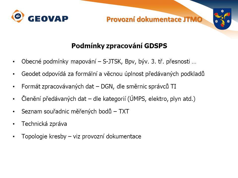 Podmínky zpracování GDSPS Obecné podmínky mapování – S-JTSK, Bpv, býv. 3. tř. přesnosti … Geodet odpovídá za formální a věcnou úplnost předávaných pod